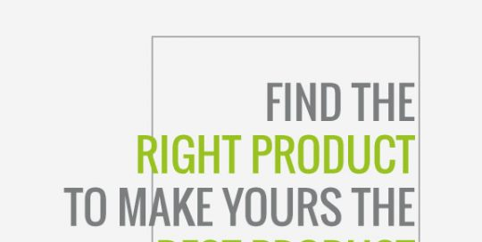 Find the right product to make yours the best product
